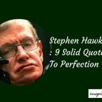 Stephen Hawking : 9 Solid Quotes To Perfection