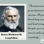 Perseverance Is A Great Element Of Success – Henry Wadsworth Longfellow