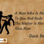 Daily Quote : A Man Who Is Nice To You And Rude To The Waiter Is Not A Nice Man
