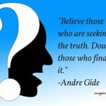 Believe Those Who Are Seeking The Truth, Doubt Those Who Find Them – Daily Quotes