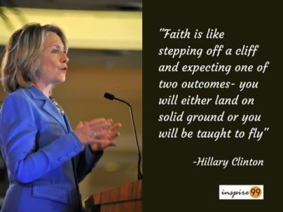 Faith is like stepping off a cliff ...Hillary Clinton Quotes