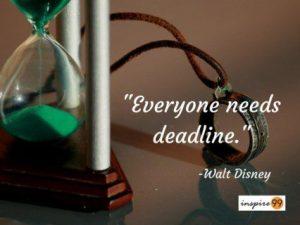 walt disney quote on deadlines, inspiring quotes, inspiring thoughts on deadlines, importance of deadlines, deadlines quotes