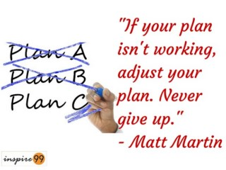 -If your plan isn't working, adjust, Dont give up