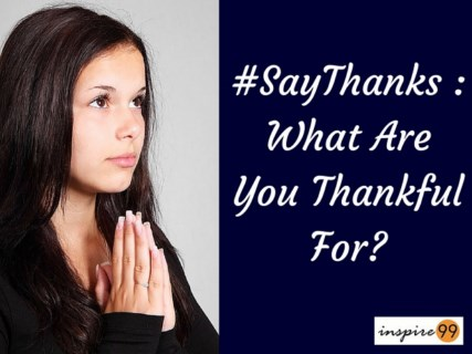 #SayThanks, what are you thankful for, why should you be thankful, gratitude in life, meaning of gratitude