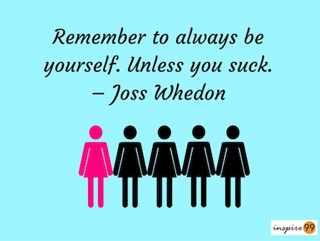 remember to be yourself, be yourself quote, quote by Joss Whedon on be yourself, be yourself meaning and quote, be yourself in society, society vs being yourself