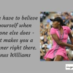 You Have to Believe in Yourself When No one else Does – Venus Williams