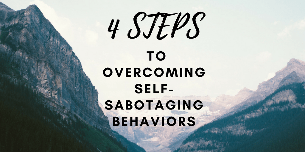 4 Steps To Overcoming Self-Sabotaging Behaviors