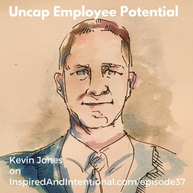 Kevin Jones on episode of the INspired and Intentional business show talking uncapping employee potential.