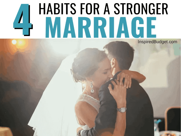 4 Habits For A Stronger Marriage by InspiredBudget.com