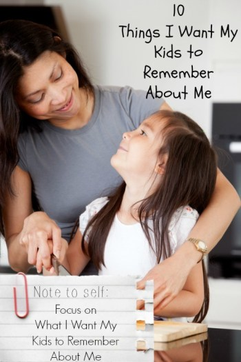 10 things I want my kids to remember
