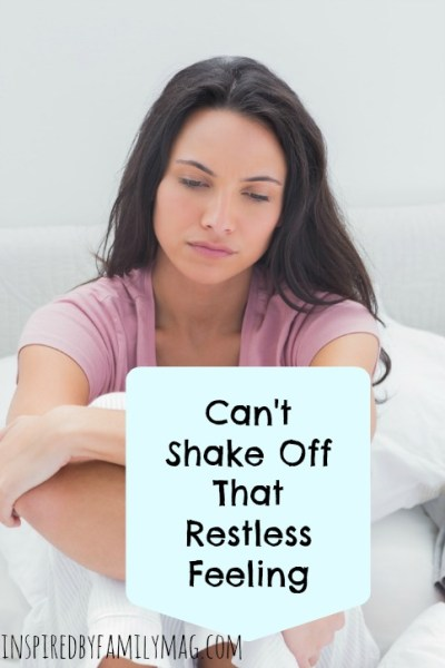 Can't Shake Off That Restless Feeling