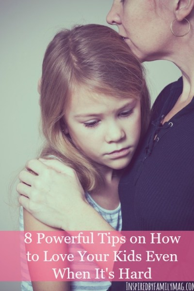 8 Powerful Tips on How to Love Your Kids Even When It's Hard