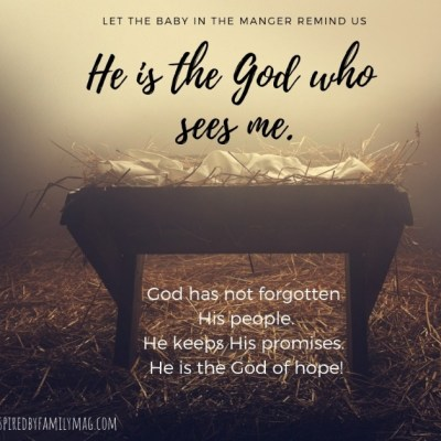 Let the Baby in the Manger Remind Us–He is the God Who Sees
