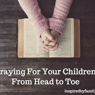 Praying For Your Children From Head to Toe