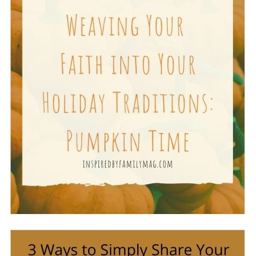 Weaving Your Faith into Your Holiday Traditions: Pumpkin Time