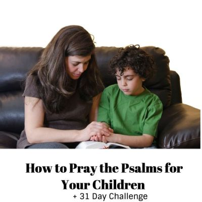 How to Pray The Psalms for Your Children