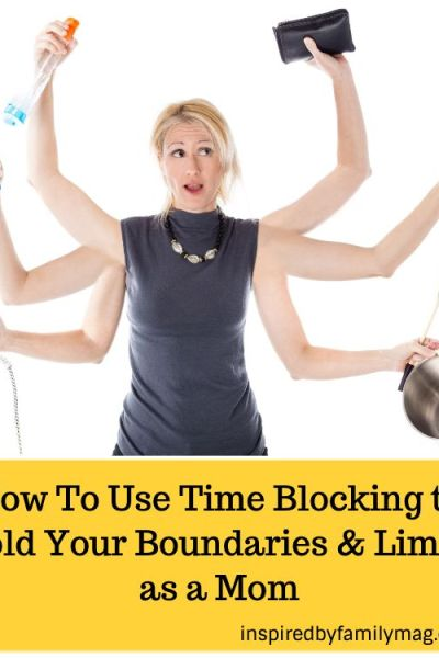 How To Use Time Blocking to Hold Your Boundaries & Limits as a Mom