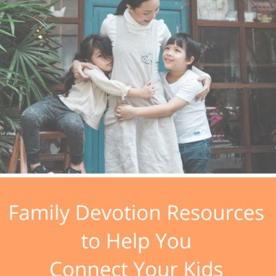 Family Devotion Resources to Help You Connect Your Kids to God's Word