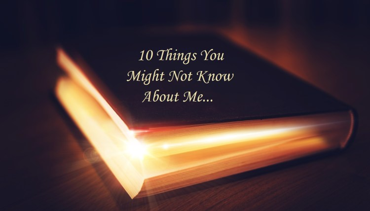 10 Things You Might Not Know About Me…