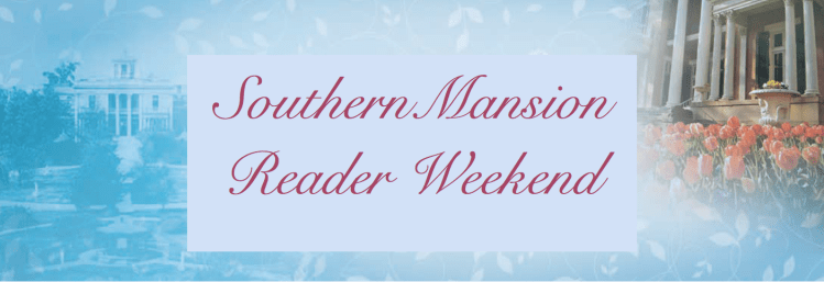 Southern Mansion Reader Weekend