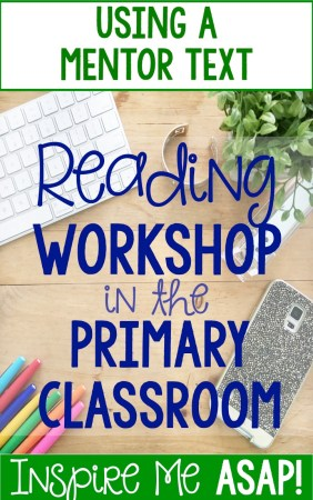 In this blog post, I write about what a mentor text is and how to use one for effective mini-lessons during reading workshop. This article explains how to use exemplar texts to teach reading strategies and skills with your primary students.