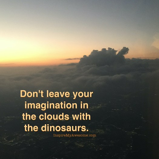 Don't leave your imagination in the clouds.