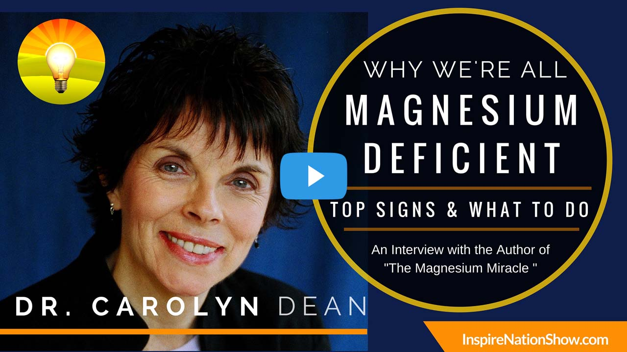 Inspire-Nation-Show-podcast-The-Magnesium-Miracle-Dr-Carolyn-Dean-health-benefits-signs-symptoms-of-deficiency-recommended-dosage