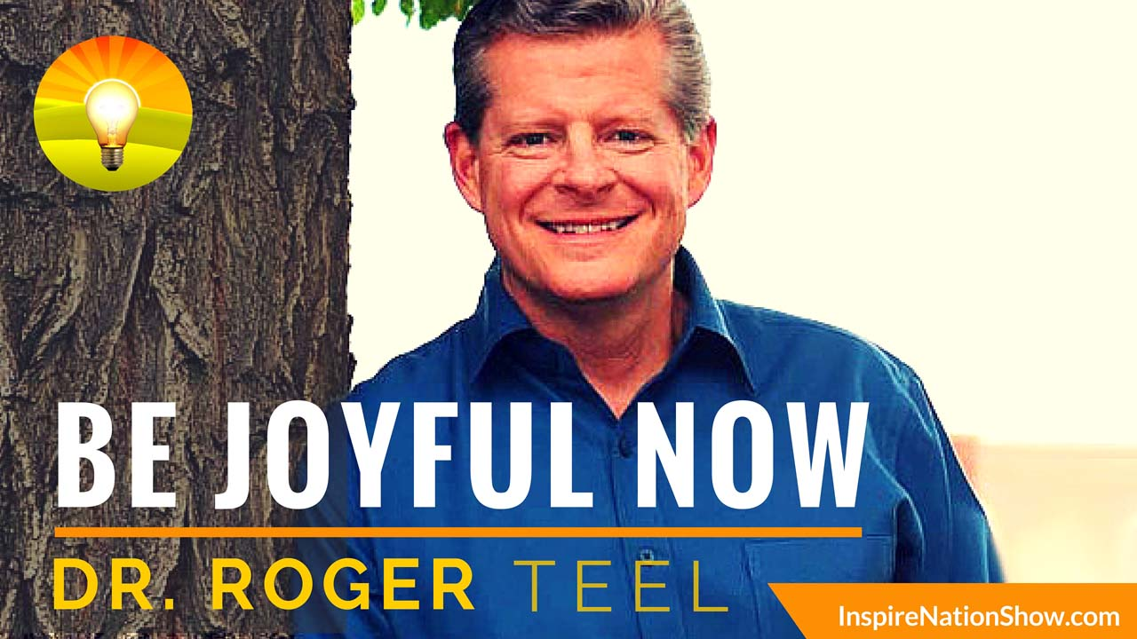 Inspire-Nation-Show-podcast-be-joyful-now-Dr-Roger-Teel-This-Life-is-Joyful-mi-high-church-new-thought-science-of-mind-and-spirit-oneness