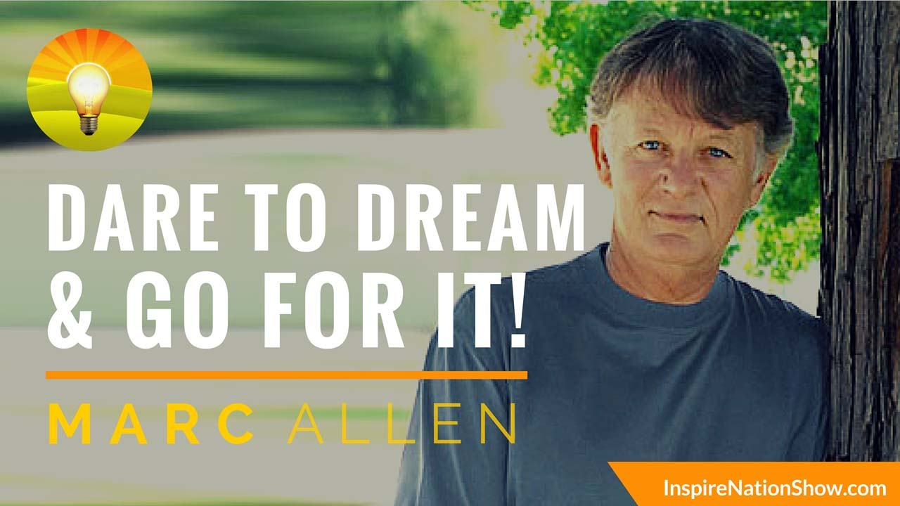 Inspire-Nation-Show-podcast-dare-to-dream-go-for-it-marc-allen-new-world-library-tantra-meditation