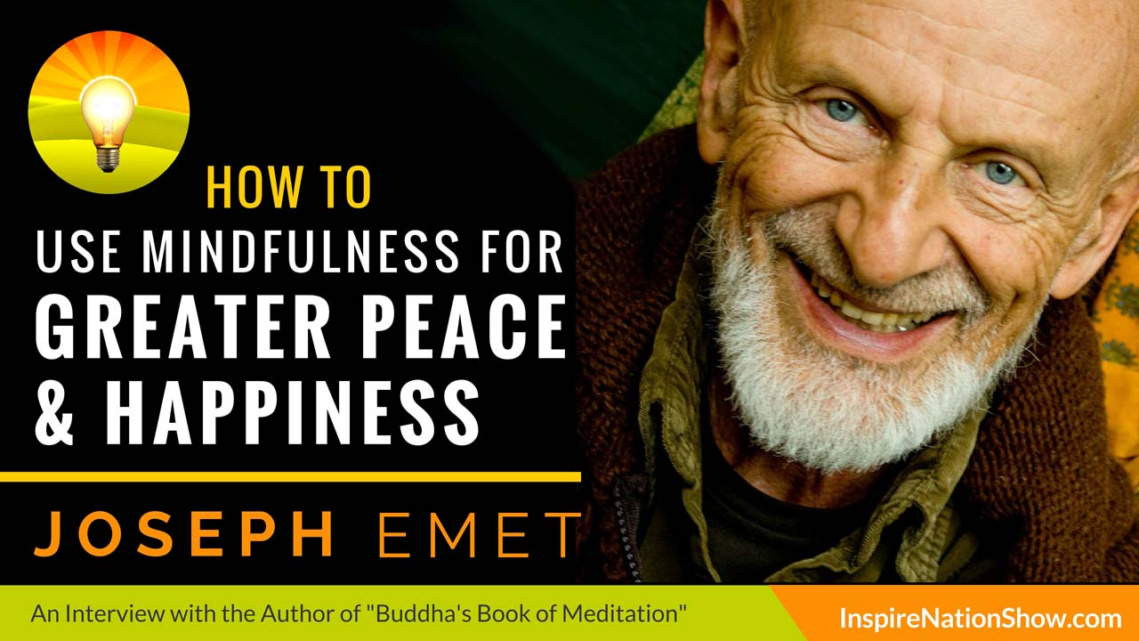 Joseph-Emet-Inspire-Nation-Show-podcast-how-to-use-mindfulness-for-greater-inner-peace-and-happiness-Buddhas-Book-of-Meditation-zen-master-Thich-Nhat-Hahn