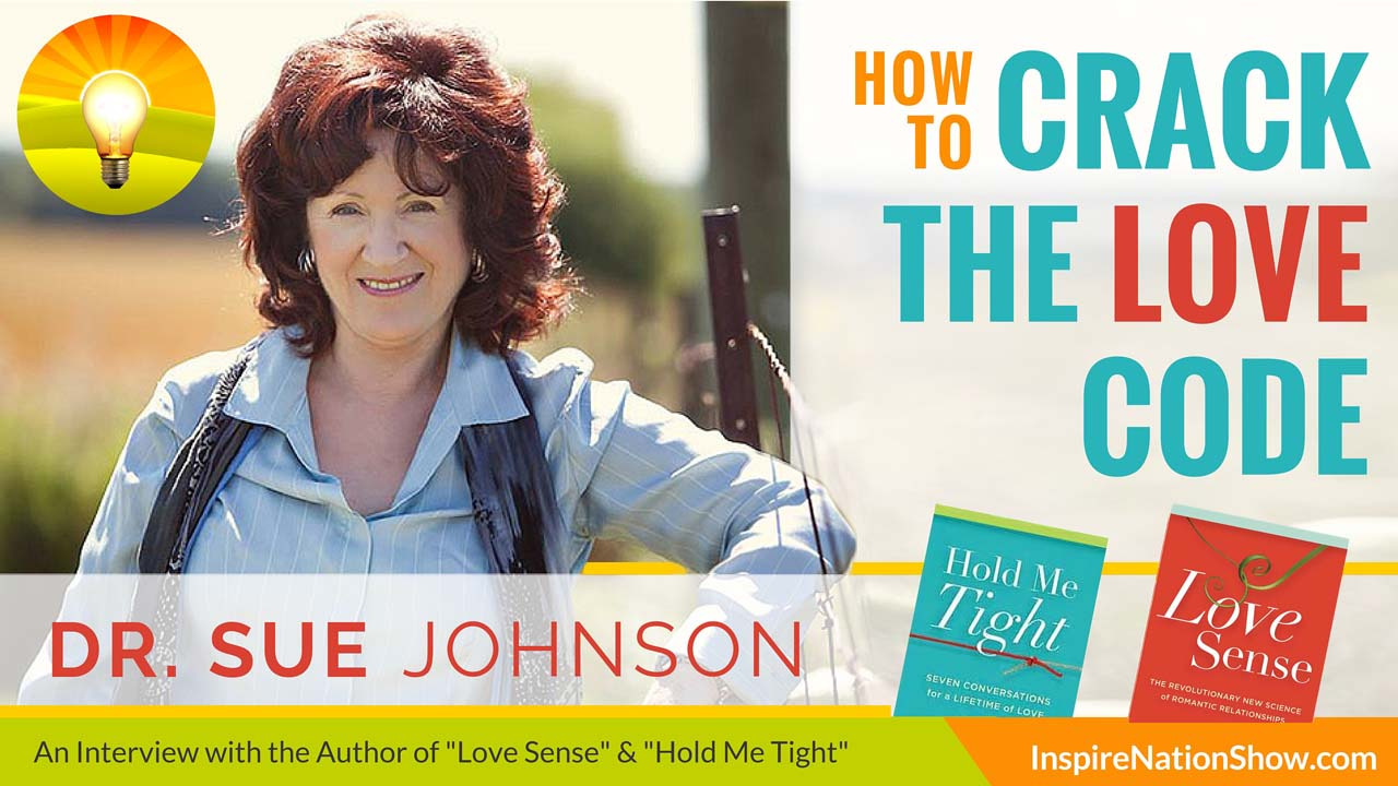 Dr-Sue-Johnson-Inpsire-Nation-Show-Love-Sense-Hold-Me-Tight-how-to-crack-the-love-code-relationship-advice-self-help
