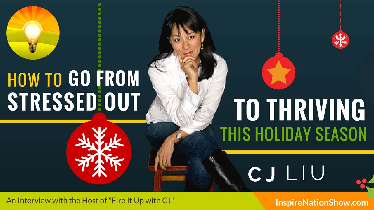 CJ-LIU-Inspire-Nation-Show-podcast-how-to-go-from-stressed-out-to-thriving-during-the-holiday-season-self-help