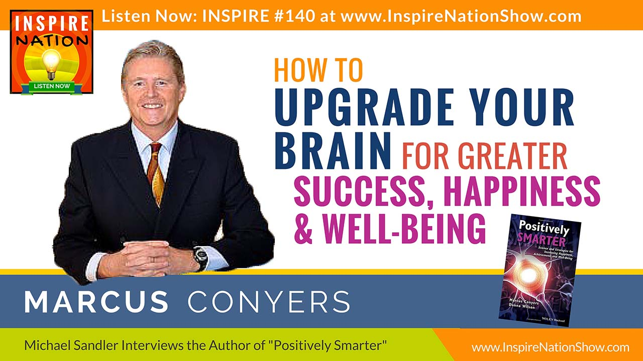 Listen to Michael Sandler's interview with Marcus Conyers on upgrading your brain http://www.InspireNationShow.com
