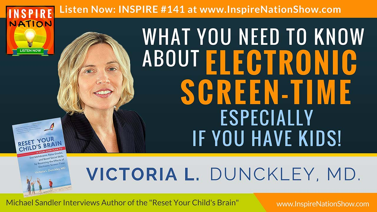 Listen to Michael Sandler's Interview with Victoria L. Dunckley MD on dangers of electronic screen-time http://www.InspireNationShow.com
