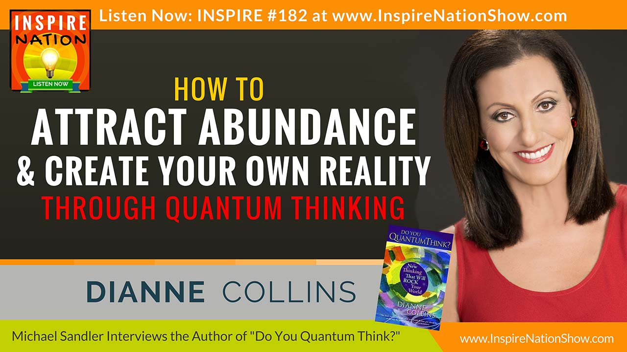 Listen to Michael Sandler's interview with Dianne Collins on creating your own reality!