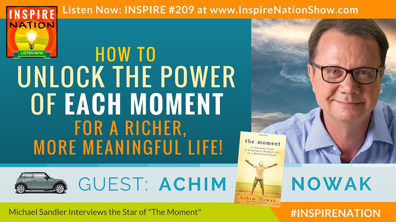 """Listen to Michael Sandler's interview with Achim Nowak on living in """"The Moment""""!"""