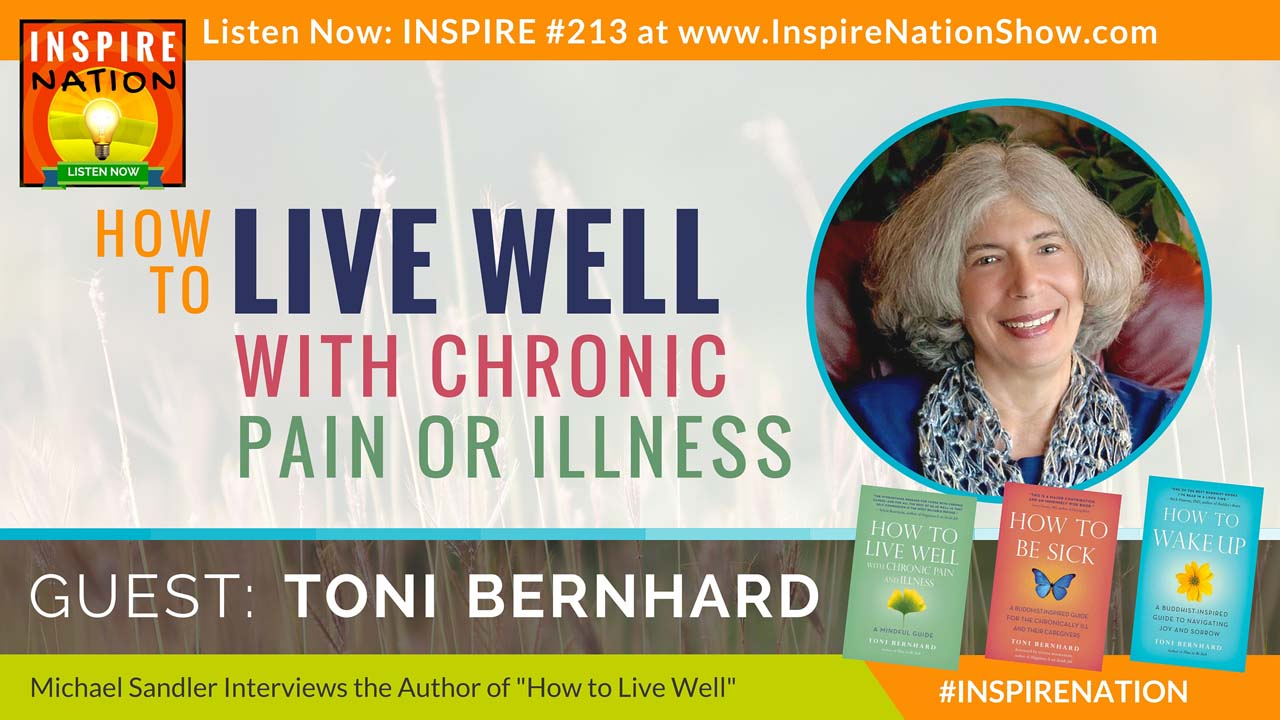 Listen to Michael Sandler's interview with Toni Bernhard on How to Live Well with Chronic Pain or Illness!