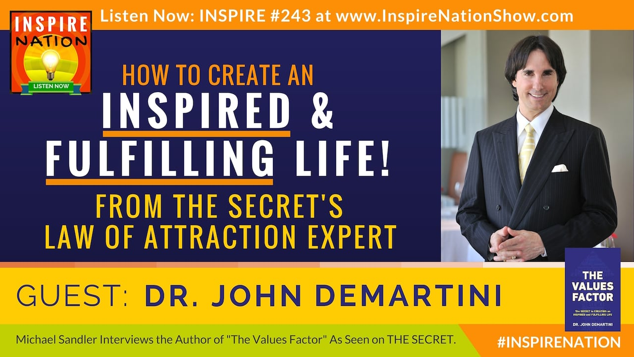 "Listen to Michael Sandler's interview with Dr. John Demartini, the author of ""The Values Factor"" and star in THE SECRET!"