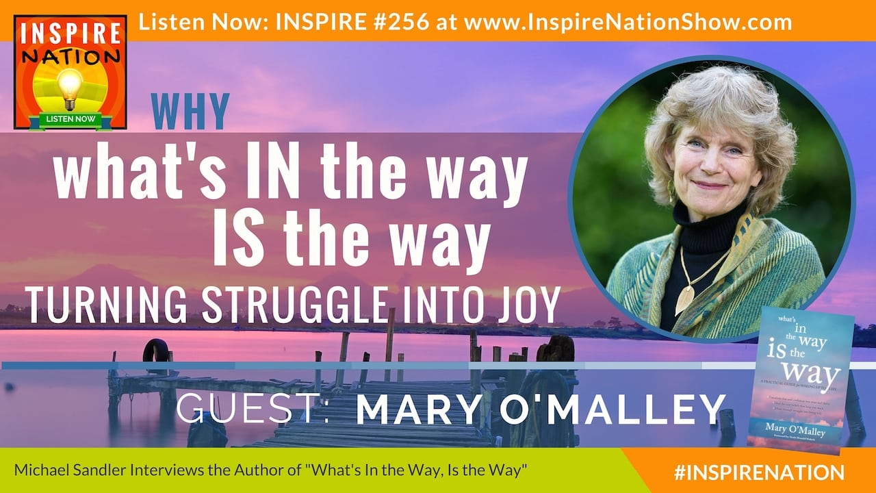 Listen to Michael Sandler's interview with Mary O'Malley on What's in the way, IS the way!