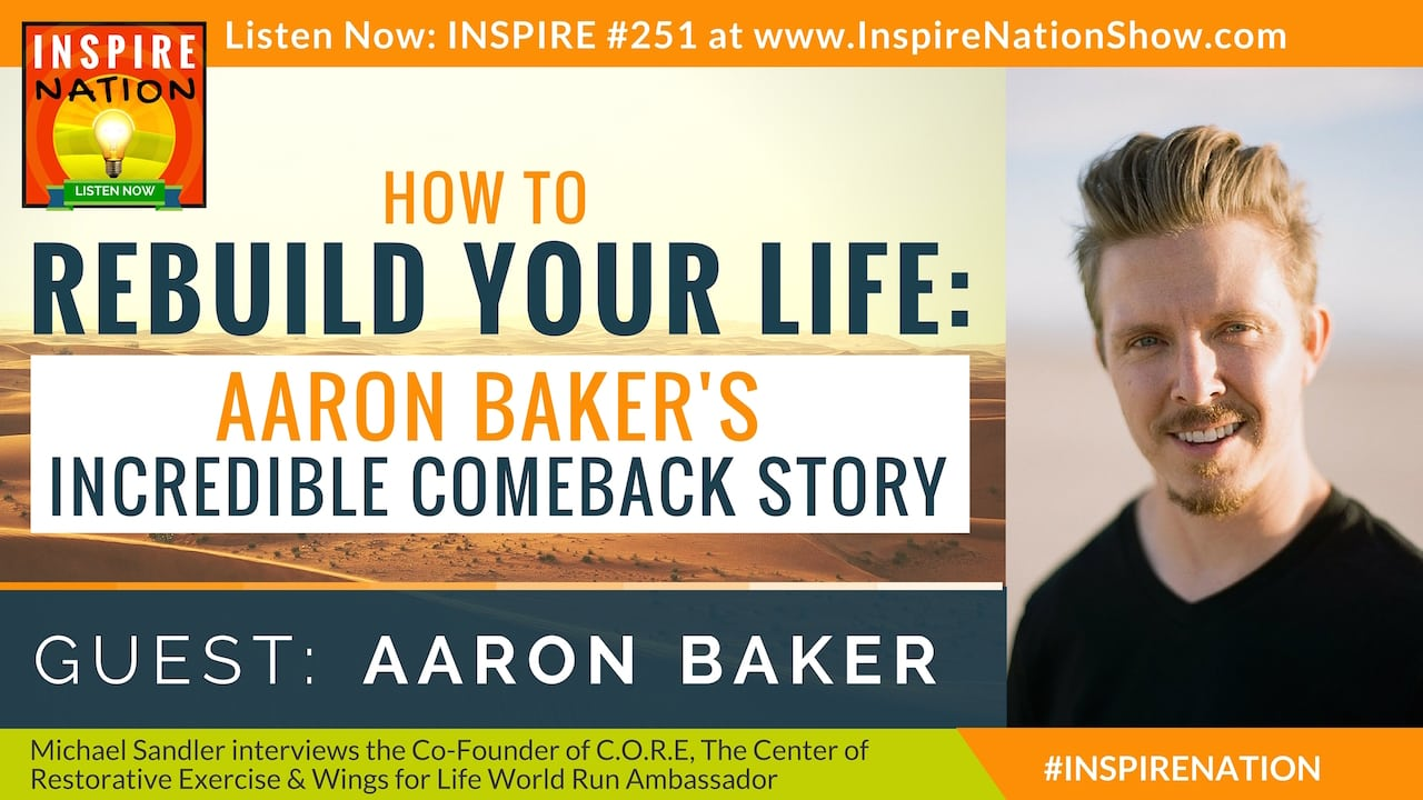 Listen to Michael Sandler's interview with Aaron Baker about his amazing one-in-a-million comeback story.