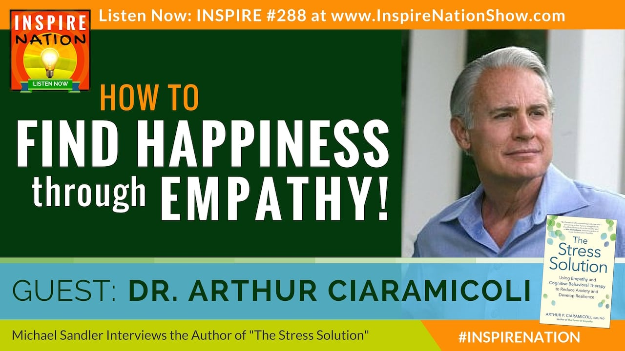 Listen to Michael Sandler's interview with Dr Arthur Ciaramicoli on the mastering empathy to reduce stress!