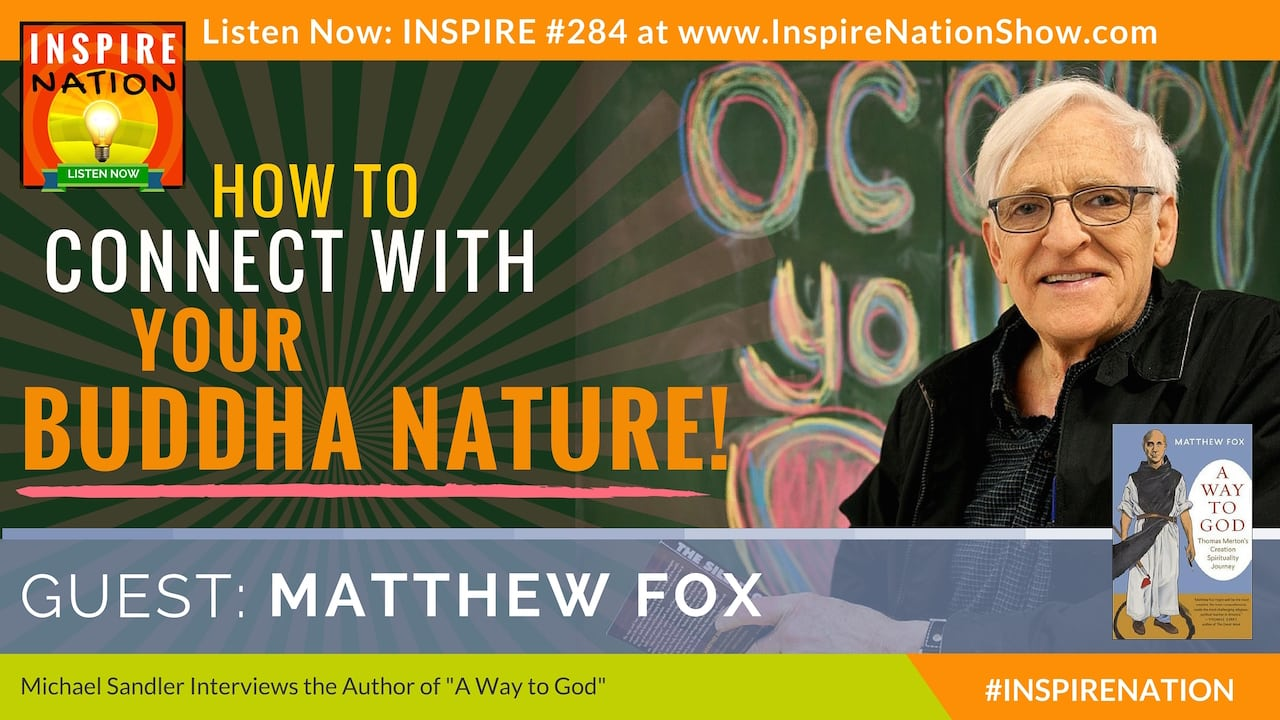 Listen to Michael Sandler's interview with Matthew Fox on connecting with your Buddha Nature