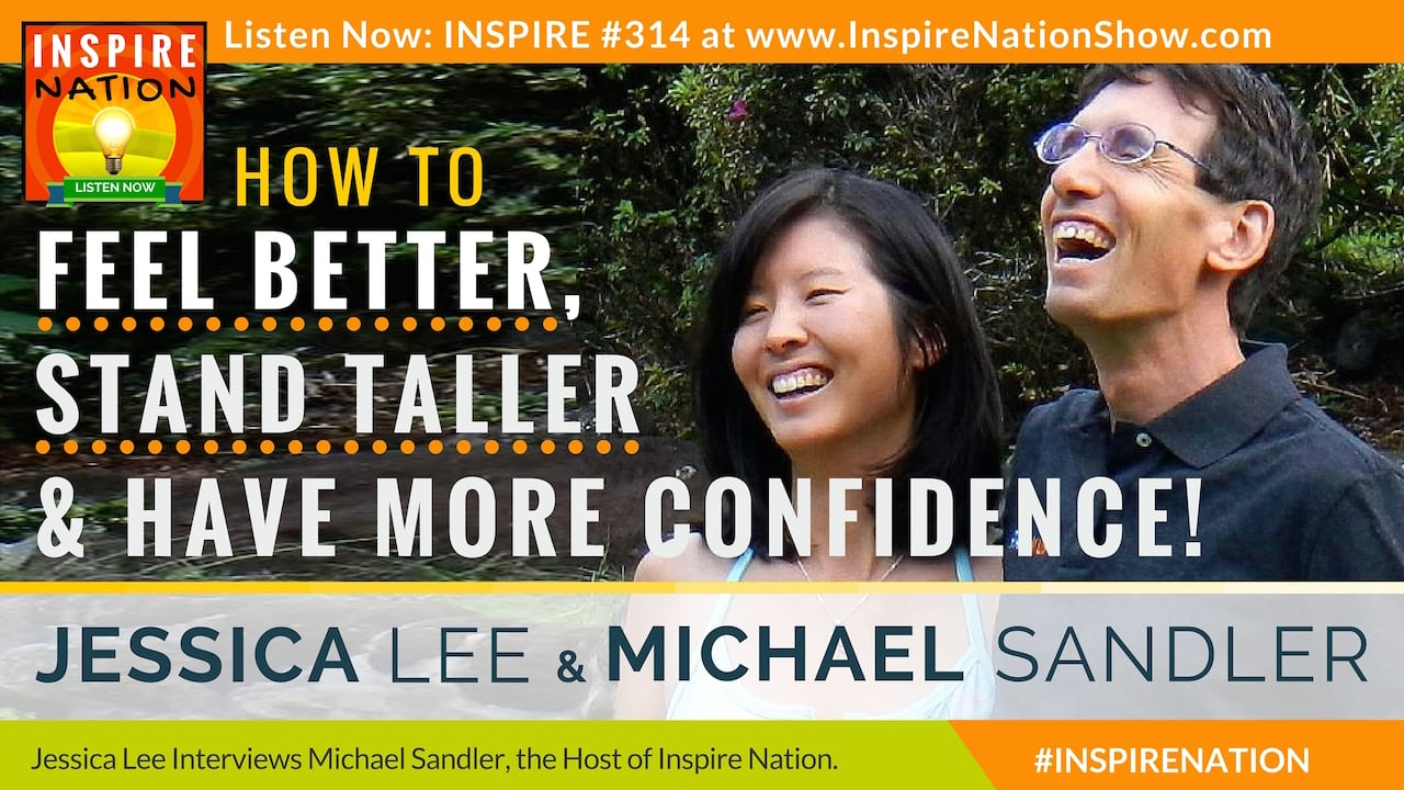 Listen to Michael Sandler & Jessica Lee tell you how to feel better, Stand taller & have more confidence