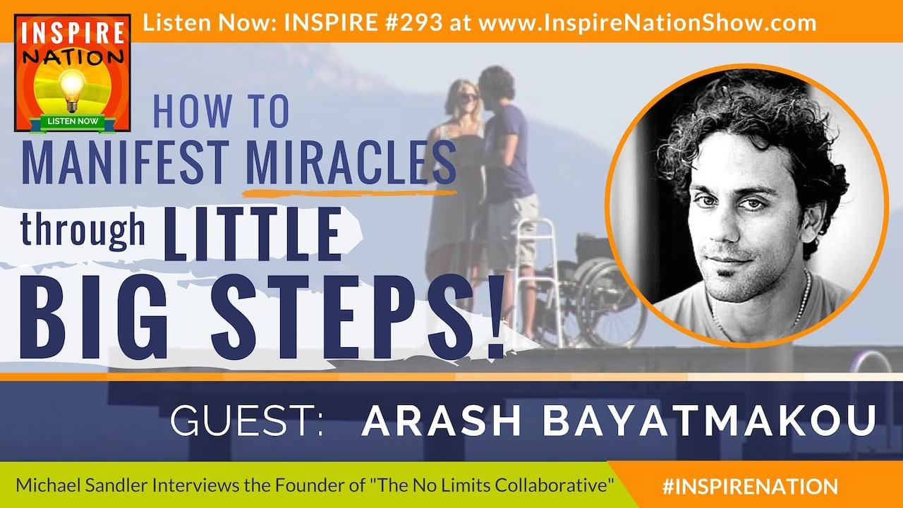 Listen to Michael Sandler's interview with Arash Bayatmakou on manifesting miracles through little big steps!