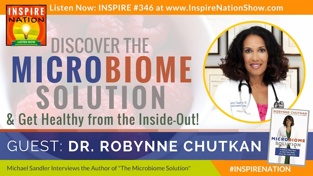 Listen to Michael Sandler's interview with Dr. Robynne Chutkan on how to heal your whole body by healing your gut through the Microbiome Solution!