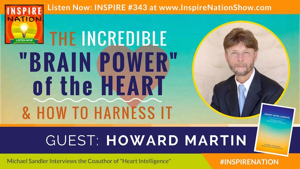 Howard-Martin-heartmath-solution-heart-intelligence-inspire-nation-show-podcast-youtube-interview-heart-coherence-heart-rate-variability-intuition-guidance-self-improvement-self-help