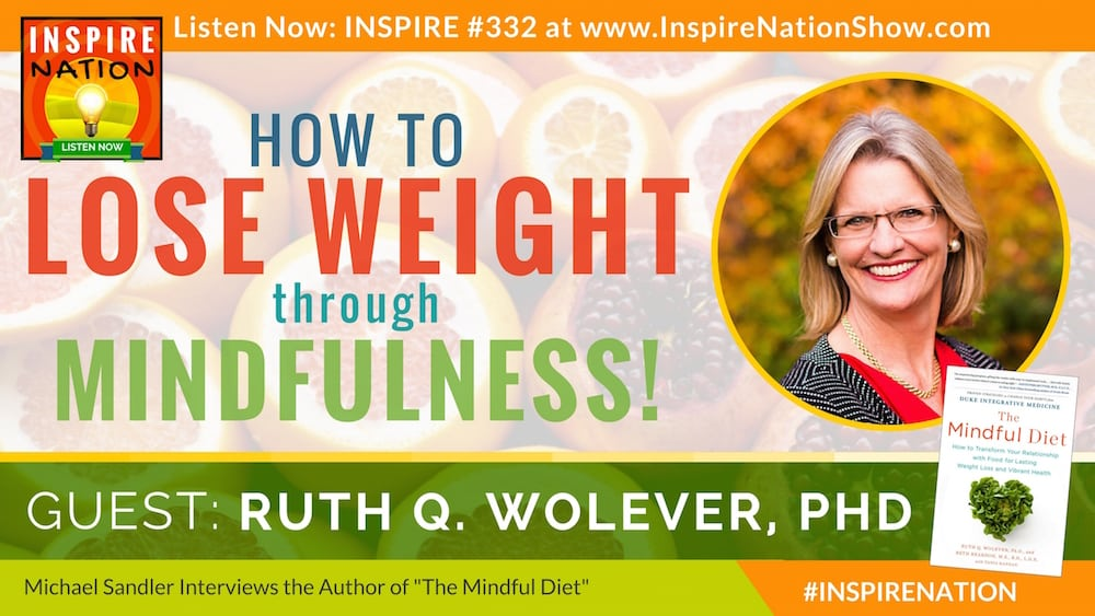 "Listen to Michael Sandler's interview with Ruth Wolever, PhD on eating mindfully and ""The Mindful Diet"" to lose weight and feel great!"