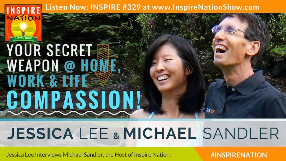 Listen to Michael Sandler & Jessica Lee share about how compassion gets them through the tough times.