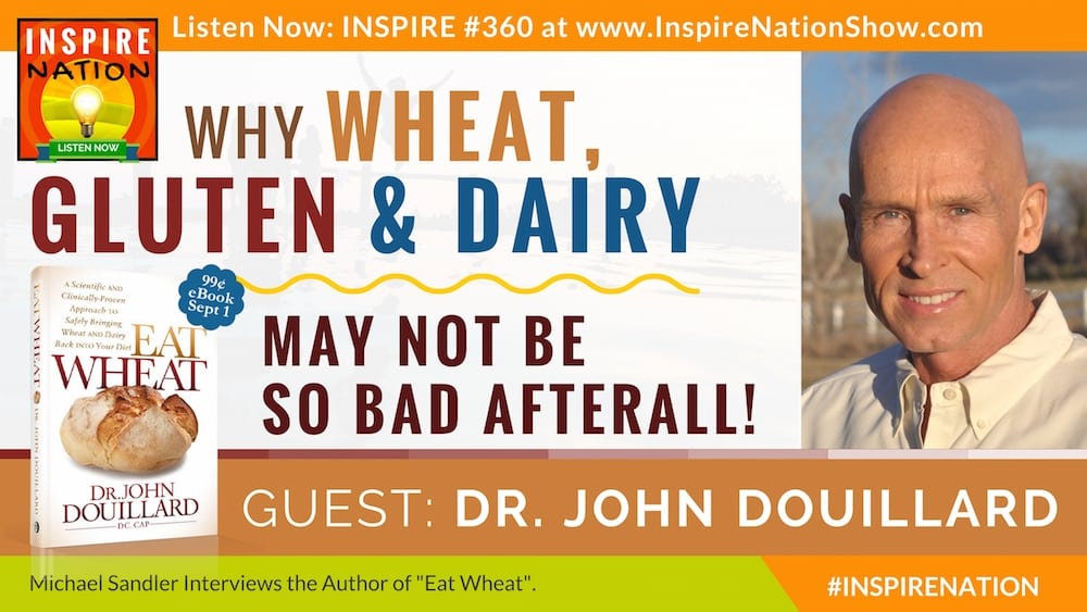 Listen to Michael Sandler's interview with Dr. John Douillard on the benefits of eating wheat, gluten and dairy - when done correctly.