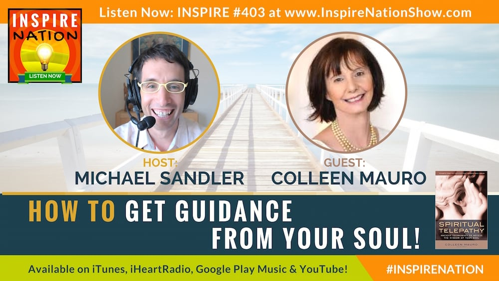 Michael Sandler interview Colleen Mauro on spiritual telepathy and getting guidance from your soul!